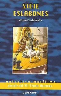 Siete eslabones - Josep Fontdecaba i Fuster - Siete eslabones es un conjunto de narraciones, todas ellas ambientadas en escenarios de la marina de los años cincuenta...