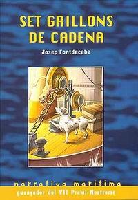 Set grillons de cadena - Josep Fontdecaba i Fuster - Siete eslabones es un conjunto de narraciones, todas ellas ambientadas en escenarios de la marina de los años cincuenta...