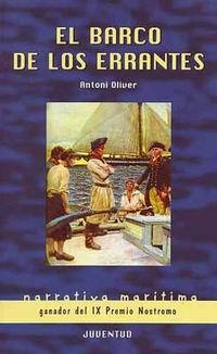 El barco de los errantes - Antoni Oliver - Tres personajes con vidas e historias distintas forman parte de la tripulación de un barco que esconde un secreto. Poco a poco descubrirán que no son otra cosa que cebo para los tiburones cuando el barco haya acabado su misión...
