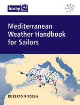Mediterranean Weather Handbook for Sailors - Roberto Ritossa - A comprehensive guide to Mediterranean weather systems and forecasting. Starting with a description of the climatic and seasonal weather patterns, it has sections on pressure features, winds, sea areas and foecasting...