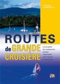 Routes de Grande Croisiere - Jimmy Cornell - Lencyclopédie des renseignements pratiques indispensables avant d´aborder un nouveau pays.