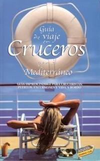Guia de viaje en cruceros por el Mediterraneo - Belen Wangüemert - Esta guía será de gran utilidad para aquellos que deseen documentarse antes de vivir la maravillosa experiencia de un crucero...