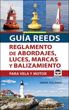 Guia Reeds. Reglamento de Abordajes, Luces, Marcas y Balizamiento para Vela Y Motor - Simon Jollands