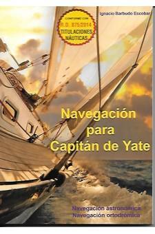 Navegación para Capitán de Yate - Ignacio Barbudo Escobar - Navegación astronómica / Navegación ortodrómica. Contiene los conocimientos necesarios para pasar el examen del Módulo de Navegación del título náutico del Capitán de Yate de acuerdo con el programa en vigor del R.D. 875/2014.