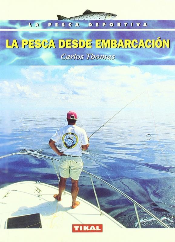 La pesca desde embarcacion - Carlos Thomas - La pesca desde embarcacion - Carlos Thomas