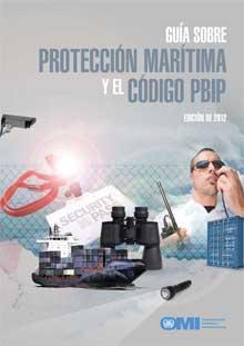 Guía sobre Protección Marítima y el Código PBIP Ed. 2012 - Incluye el Código internacional de seguridad de buques e instalaciones portuarias (Código ISPS). ISBN: 9789280101706