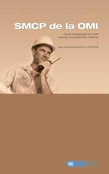 SMCP de la OMI. Frases normalizadas de la OMI para las comunicaciones marítimas - Contine Guía de Pronunciación en Cd-rom .   Esta publicación oficial de la OMI contiene una completa relación de palabras y frases que se deben utilizar en las comunicaciones marítimas... ISBN: 9789280101157