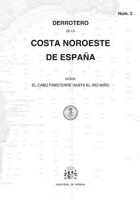 Derrotero de la Costa Noroeste de España (Núm. 3) - Derrotero núm.3. Costa Noroeste de España desde el cabo Finisterre haste el río Miño.