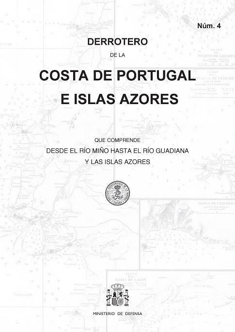 Derrotero de la Costa de Portugal e Islas Azores (Núm. 4) - Derrotero núm.4. Costa de Portugal e Islas Azores, que comprende desde el rio Miño hasta el rio Guadiana y las Islas Azores.