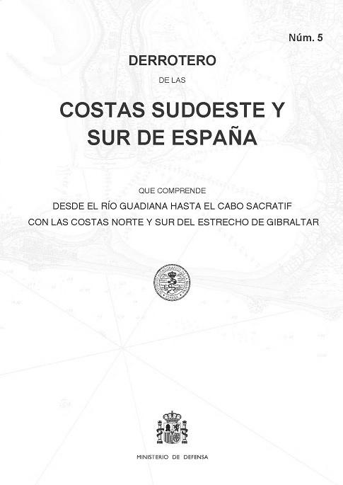 Derrotero de las Costas Sudoeste y Sur de España (núm. 5) 2019 - Derrotero núm.5. Costa Sudoeste y Sur de España que comprende desde el Río Guadiana hasta el Cabo Sacratif con las Costas Norte y Sur del Estrecho de Gibraltar.
