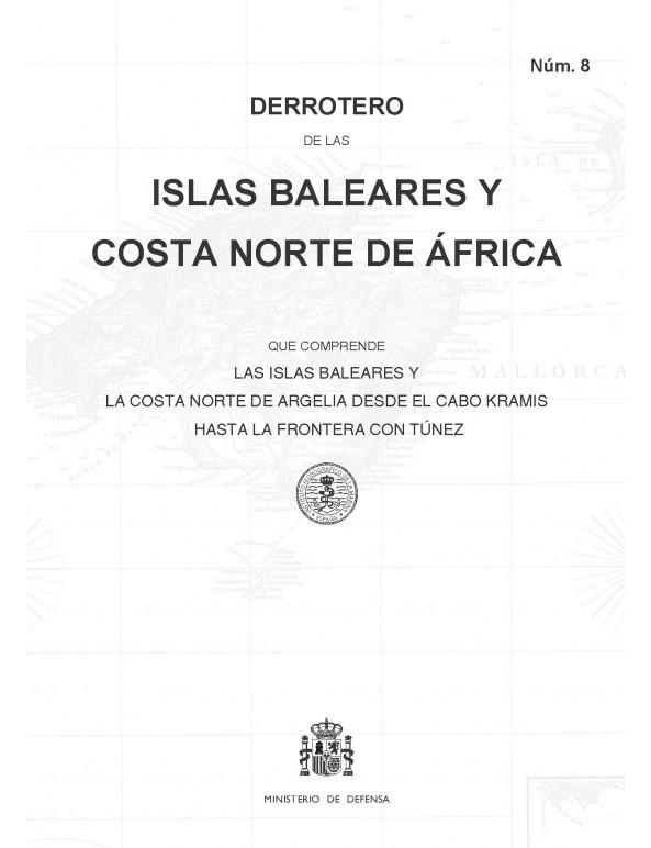 Derrotero de las Islas Baleares y costa Norte de África (núm. 8) - Derrotero núm. 8. Islas Baleares y costa Norte de Africa que comprende las Islas Baleares y la costa Norte de Argelia desde el Cabo Kramis hasta la frontera de Túnez