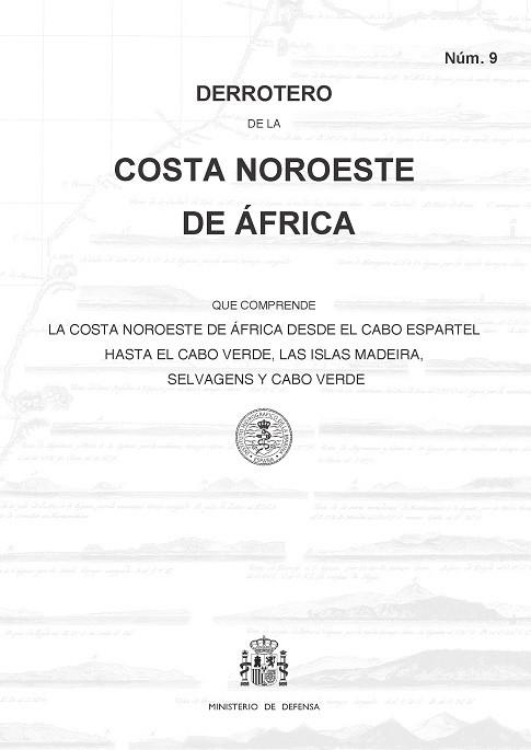Derrotero de la Costa Noroeste de Africa (Núm. 9) - Derrotero núm. 9. Costa Noroeste de Africa que comprende la costa noroeste de África desde el Cabo Espartel hasta el cabo Verde, las islas Madeira, Selvagens y Cabo Verde