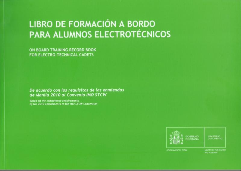Libro de Formación a bordo para alumnos ELECTROTECNICOS - On board training record book for ELECTRO-TECHNICAL CADETS. Publicación de impreso Oficial De acuerdo con los requisitos de las enmiendasde Manila 2010 al Convenio IMO STCW.