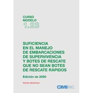 Model Course 1.23 - Suficiencia en el manejo de embarcaciones de supervivencia - Suficiencia en el manejo de embarcaciones de supervivencia y botes de rescate, que no sean botes de rescate rápidos. Edición Español. E-book