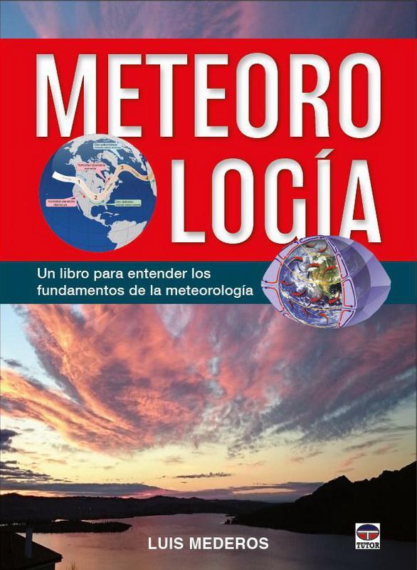 Meteorología - Luis Mederos - Libro escrito de forma didáctica para entender y aprender los fundamentos de la Meteorología, con más de 190 figuras en color, ejercicios y ejemplos resueltos, así como información para profundizar en la materia.