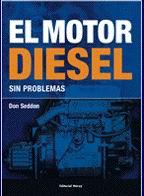 El Motor Diesel sin Problemas - Don Seddon - Este libro, no sólo pretende proporcionar un conocimiento básico del funcionamiento de un motor diesel sino que también les permitirá detectar y solucionar los problemas y averías que puedan presentarse.